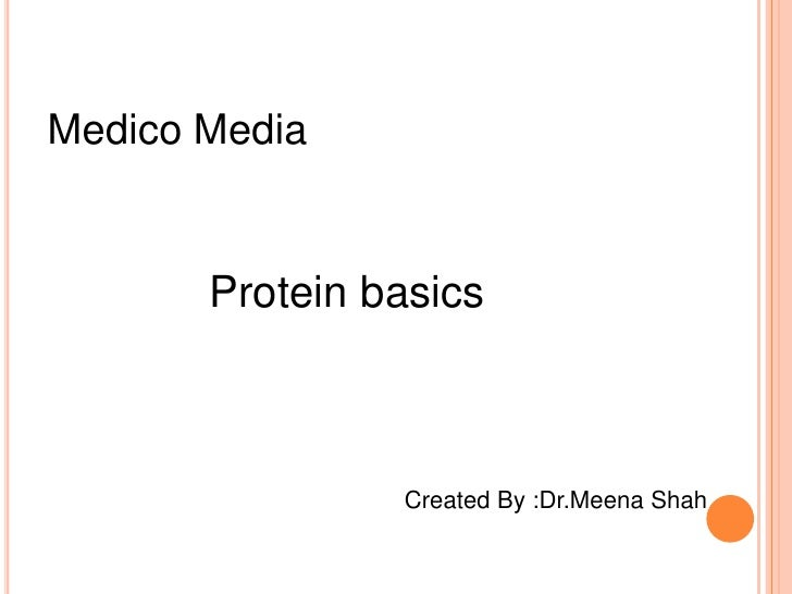 Medico Media<br />Protein basics<br />Created By :Dr.Meena Shah<br />