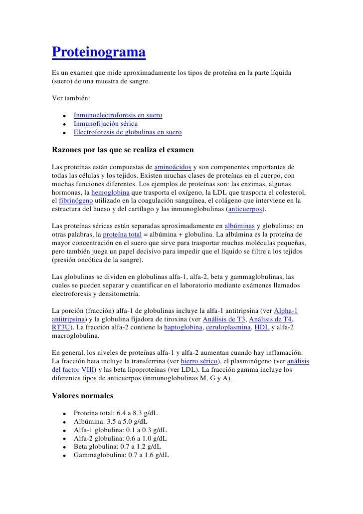 Proteinograma<br />Es un examen que mide aproximadamente los tipos de proteína en la parte líquida (suero) de una muestra ...