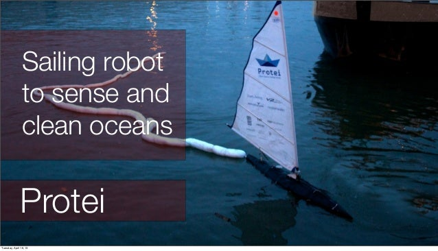 ProteiSailing robotto sense andclean oceansTuesday, April 16, 13