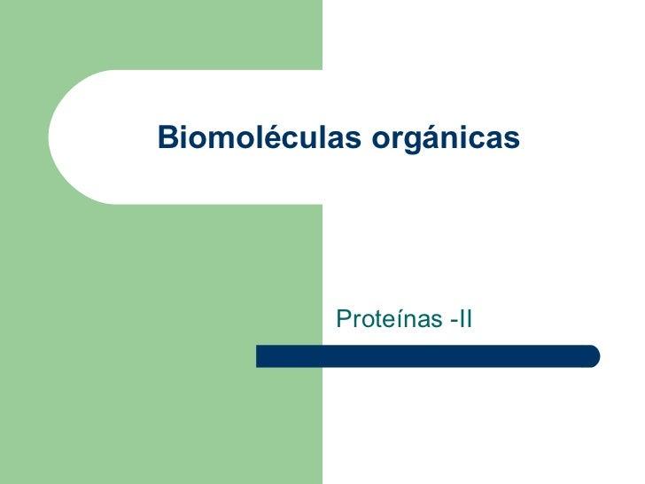 Biomoléculas orgánicas Proteínas -II
