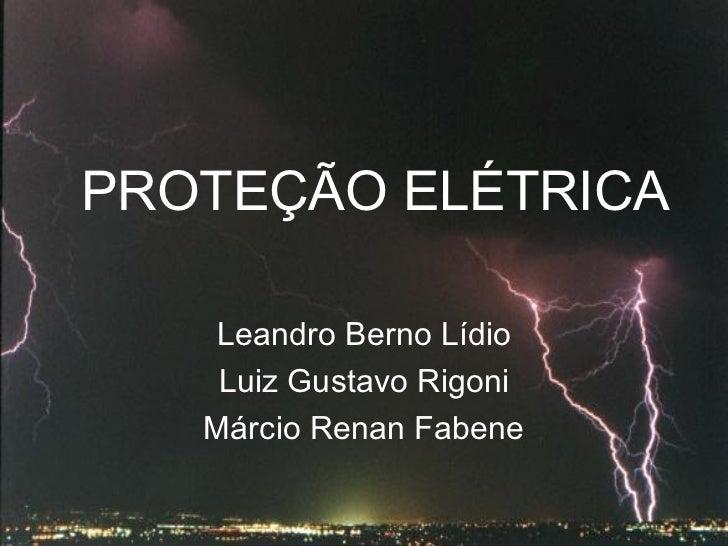 PROTEÇÃO ELÉTRICA Leandro Berno Lídio Luiz Gustavo Rigoni Márcio Renan Fabene