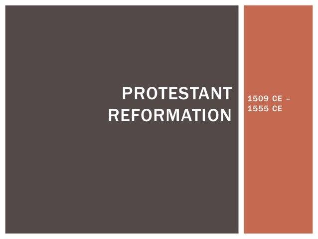 PROTESTANT   1509 CE –              1555 CEREFORMATION