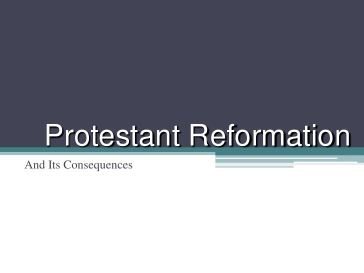 Protestant ReformationAnd Its Consequences