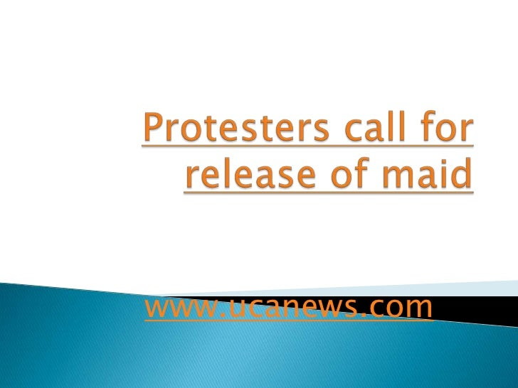 Protesters call for release of maid