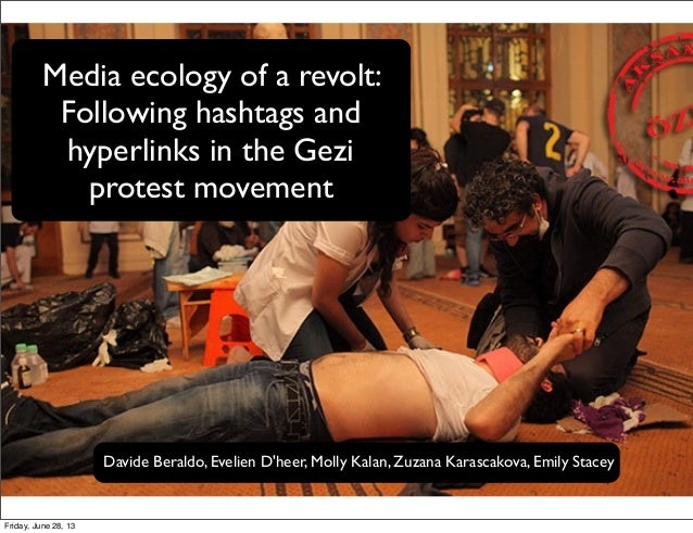Media ecology of a revolt: Following hashtags and hyperlinks in the Gezi protest movement Davide Beraldo, Evelien D'heer, ...