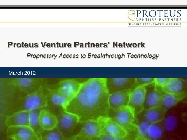 Proteus Venture Partners' Network      Proprietary Access to Breakthrough TechnologyMarch 2012