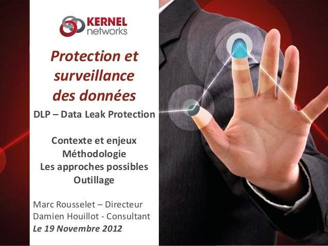 Protection et surveillance des données DLP – Data Leak Protection Contexte et enjeux Méthodologie Les approches possibles ...