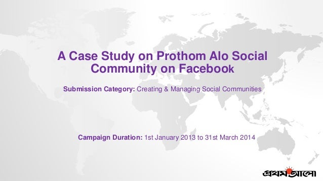 Campaign Duration: 1st January 2013 to 31st March 2014 A Case Study on Prothom Alo Social Community on Facebook Submission...