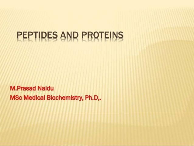 PEPTIDES AND PROTEINS M.Prasad Naidu MSc Medical Biochemistry, Ph.D,.