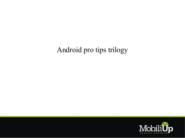 Android Pro Tips - IO 13 reloaded Event