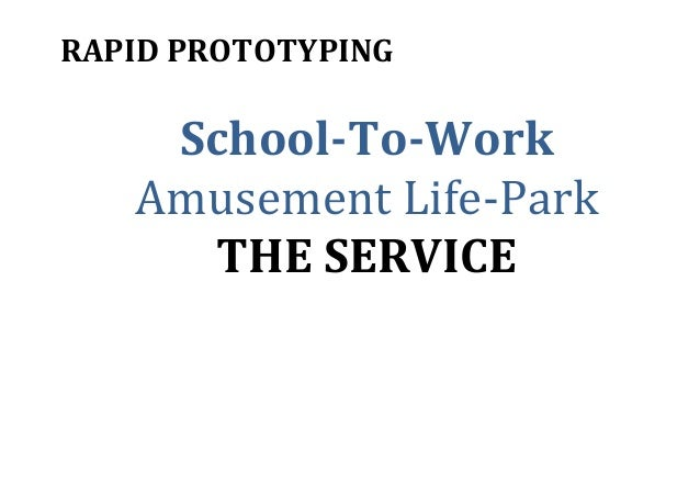 RAPID	   PROTOTYPING	    	    School-­‐To-­‐Work	    Amusement	   Life-­‐Park	    THE	   SERVICE