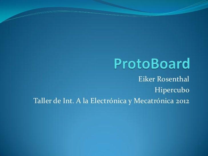 Eiker Rosenthal                                        HipercuboTaller de Int. A la Electrónica y Mecatrónica 2012
