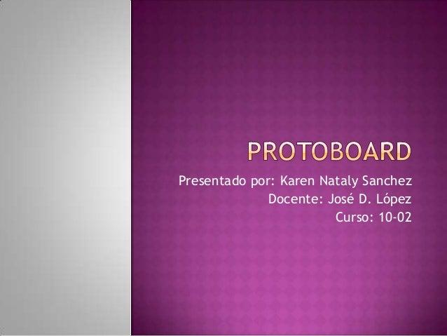 Presentado por: Karen Nataly Sanchez Docente: José D. López Curso: 10-02