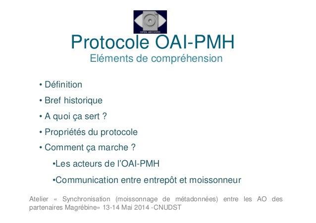 Protocole OAI-PMH Eléments de compréhension • Définition • Bref historique • A quoi ça sert ? • Propriétés du protocole • ...