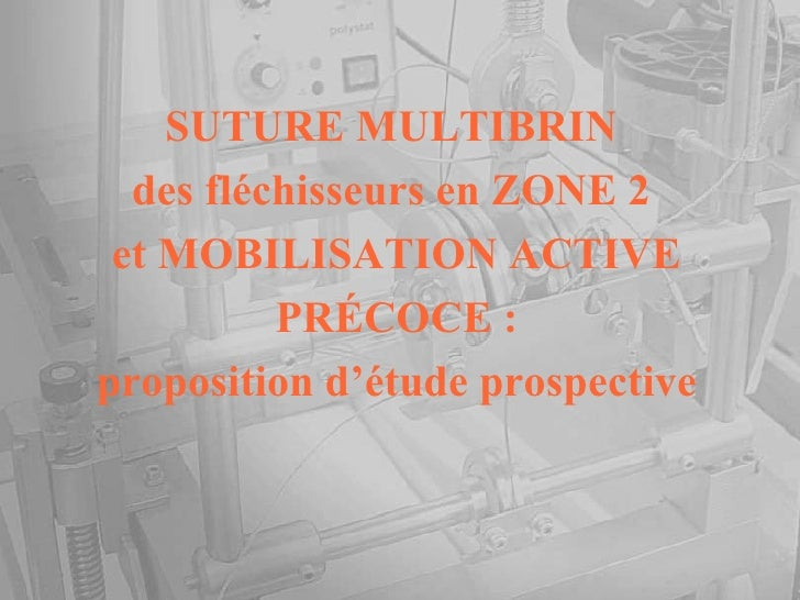 SUTURE MULTIBRIN  des fléchisseurs en ZONE 2  et MOBILISATION ACTIVE PRÉCOCE : proposition d'étude prospective
