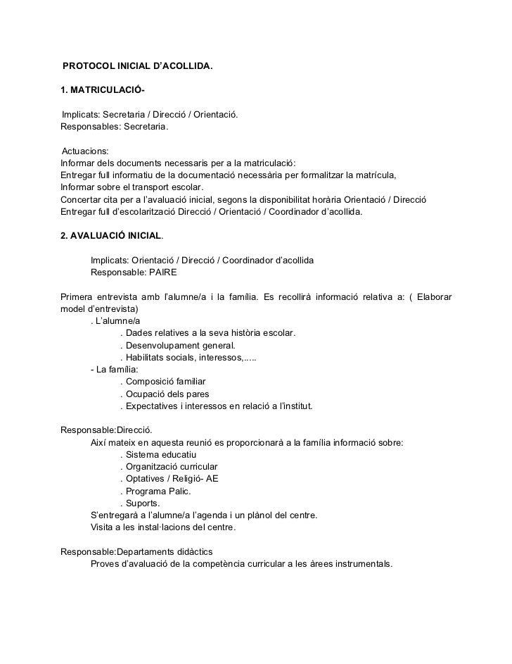 PROTOCOL INICIAL D'ACOLLIDA.1. MATRICULACIÓ-Implicats: Secretaria / Direcció / Orientació.Responsables: Secretaria.Actuaci...