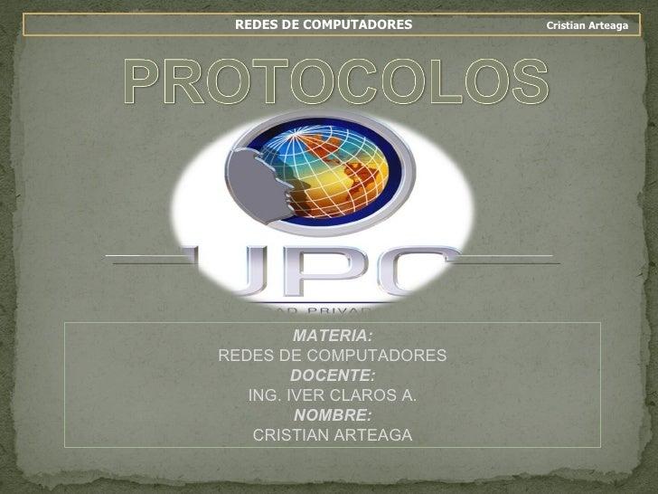 REDES DE COMPUTADORES  Cristian Arteaga MATERIA: REDES DE COMPUTADORES DOCENTE: ING. IVER CLAROS A. NOMBRE: CRISTIAN ARTEAGA