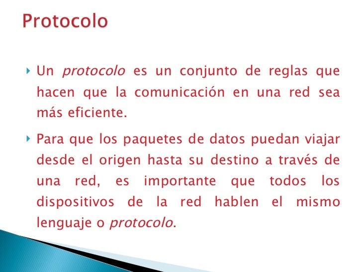 <ul><li>Un  protocolo   es un conjunto de reglas que hacen que la comunicación en una red sea más eficiente.  </li></ul><u...
