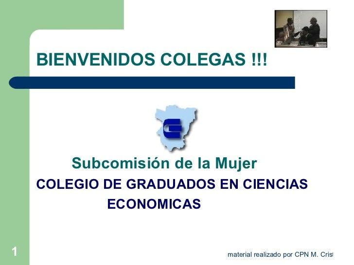 BIENVENIDOS COLEGAS !!! <ul><li>Subcomisión de la Mujer   </li></ul><ul><li>COLEGIO DE GRADUADOS EN CIENCIAS </li></ul><ul...