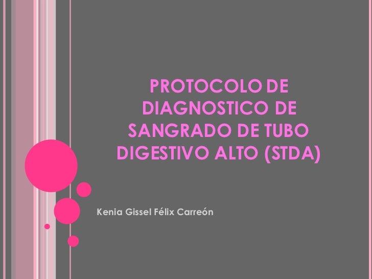 PROTOCOLO DE DIAGNOSTICO DE SANGRADO DE TUBO DIGESTIVO ALTO (STDA) <ul><li>Kenia Gissel F élix Carreón </li></ul>