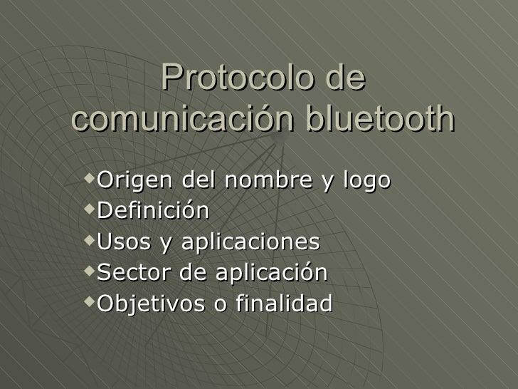 Protocolo de comunicación bluetooth <ul><li>Origen del nombre y logo </li></ul><ul><li>Definición </li></ul><ul><li>Usos y...
