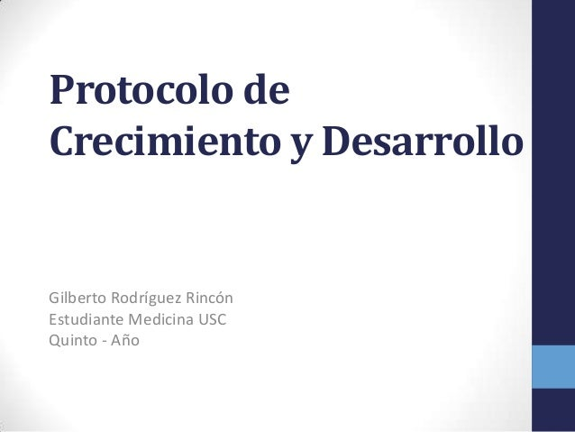 Protocolo de Crecimiento y Desarrollo Gilberto Rodríguez Rincón Estudiante Medicina USC Quinto - Año