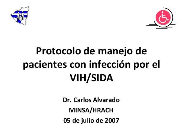 Protocolo de manejo depacientes con infección por elVIH/SIDADr. Carlos AlvaradoMINSA/HRACH05 de julio de 2007