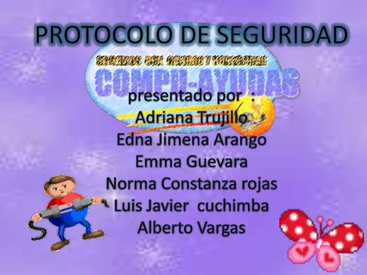 PROTOCOLO DE SEGURIDAD<br />presentado por  :<br />Adriana Trujillo<br />Edna Jimena Arango<br />Emma Guevara<br />Norma C...