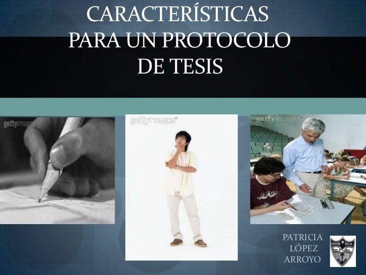 CARACTERÍSTICAS PARA UN PROTOCOLO DE TESIS<br />PATRICIA<br /> LÓPEZ<br />ARROYO  <br />