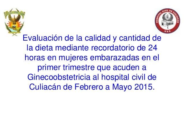 Evaluación de la calidad y cantidad de la dieta mediante recordatorio de 24 horas en mujeres embarazadas en el primer trim...