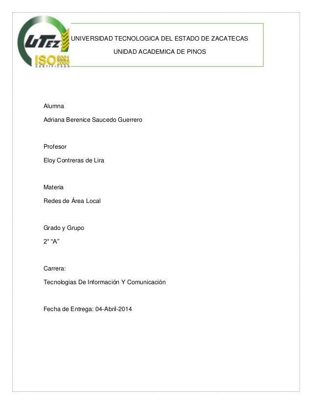 UNIVERSIDAD TECNOLOGICA DEL ESTADO DE ZACATECAS UNIDAD ACADEMICA DE PINOS Alumna Adriana Berenice Saucedo Guerrero Profeso...