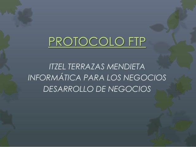 PROTOCOLO FTP ITZEL TERRAZAS MENDIETA INFORMÁTICA PARA LOS NEGOCIOS DESARROLLO DE NEGOCIOS