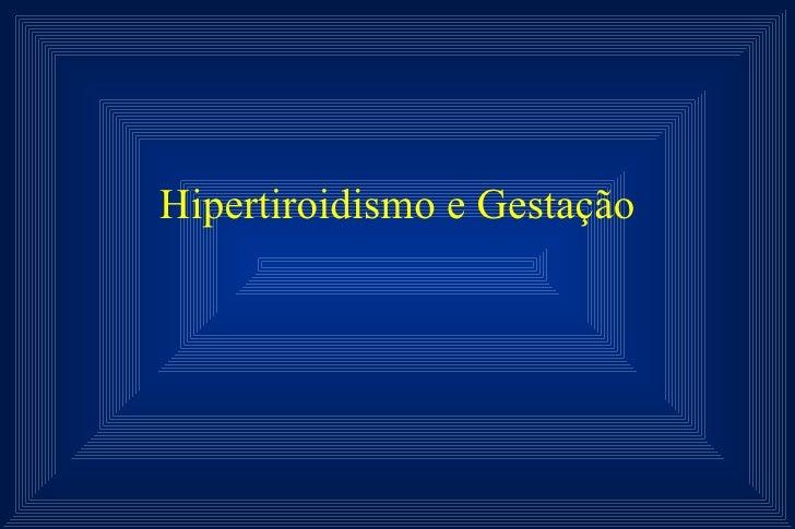 Hipertiroidismo e Gestação