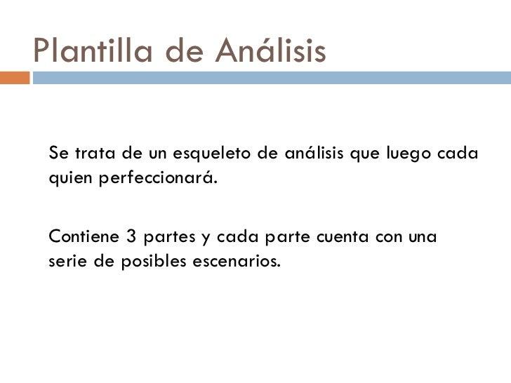 Plantilla de Análisis <ul><li>Se trata de un esqueleto de análisis que luego cada quien perfeccionará. </li></ul><ul><li>C...