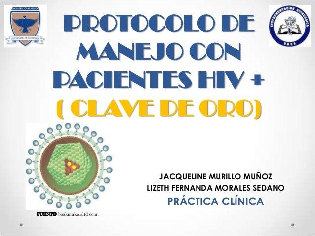 PROTOCOLO DEMANEJO CONPACIENTES HIV +( CLAVE DE ORO)JACQUELINE MURILLO MUÑOZLIZETH FERNANDA MORALES SEDANOPRÁCTICA CLÍNICA...