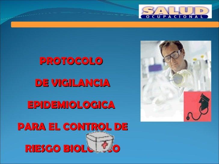 PROTOCOLO  DE VIGILANCIA EPIDEMIOLOGICA  PARA EL CONTROL DE RIESGO BIOLOGICO