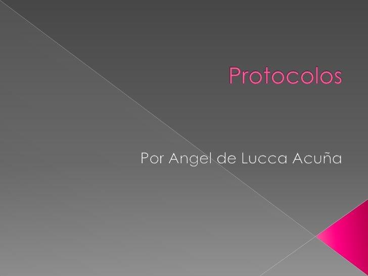 Protocolos<br />Por Angel de Lucca Acuña<br />