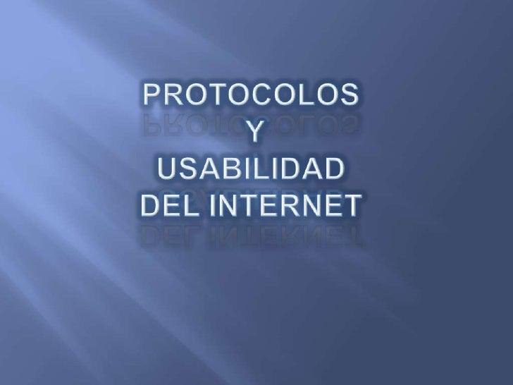 PROTOCOLOS Y USABILIDAD DEL INTERNET<br />