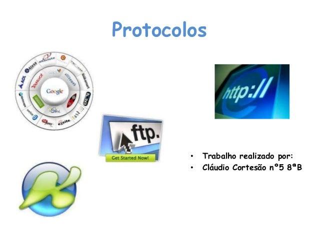 Protocolos • Trabalho realizado por: • Cláudio Cortesão nº5 8ªB