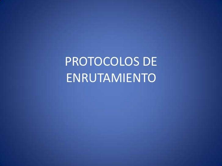 PROTOCOLOS DE ENRUTAMIENTO<br />