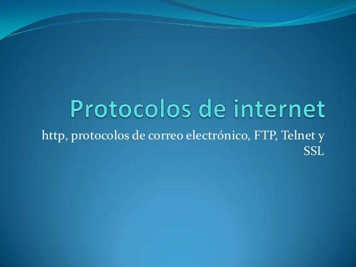 Protocolos de internet<br />http, protocolos de correo electrónico, FTP, Telnet y SSL<br />