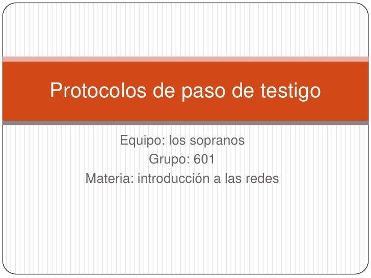 Equipo: los sopranos<br />Grupo: 601<br />Materia: introducción a las redes<br />Protocolos de paso de testigo<br />