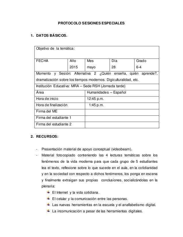 PROTOCOLO SESIONES ESPECIALES 1. DATOS BÁSICOS. Objetivo de la temática: FECHA Año 2015 Mes mayo Día 28 Grado 6-4 Momento ...