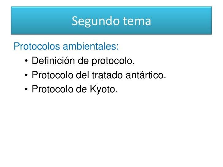 Segundo tema<br />Protocolos ambientales: <br /><ul><li>Definición de protocolo.