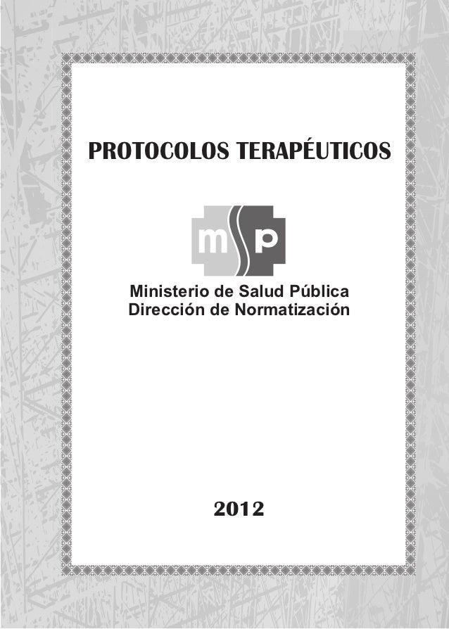 PROTOCOLOS TERAPÉUTICOS   Ministerio de Salud Pública   Dirección de Normatización             2012