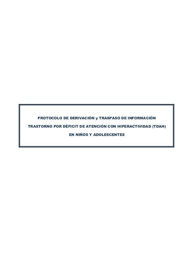 PROTOCOLO DE DERIVACIÓN y TRASPASO DE INFORMACIÓN TRASTORNO POR DÉFICIT DE ATENCIÓN CON HIPERACTIVIDAD (TDAH) EN NIÑOS Y A...