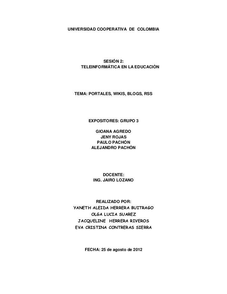 UNIVERSIDAD COOPERATIVA DE COLOMBIA              SESIÓN 2:     TELEINFORMÁTICA EN LA EDUCACIÒN  TEMA: PORTALES, WIKIS, BLO...