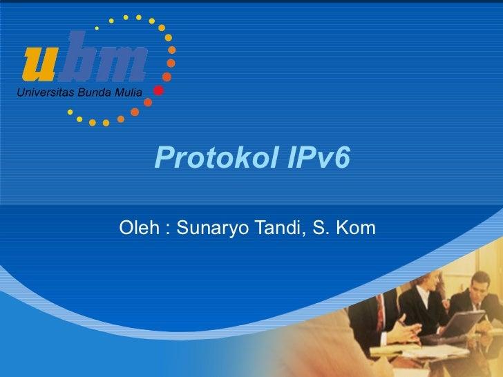Protokol IPv6 Oleh : Sunaryo Tandi, S. Kom