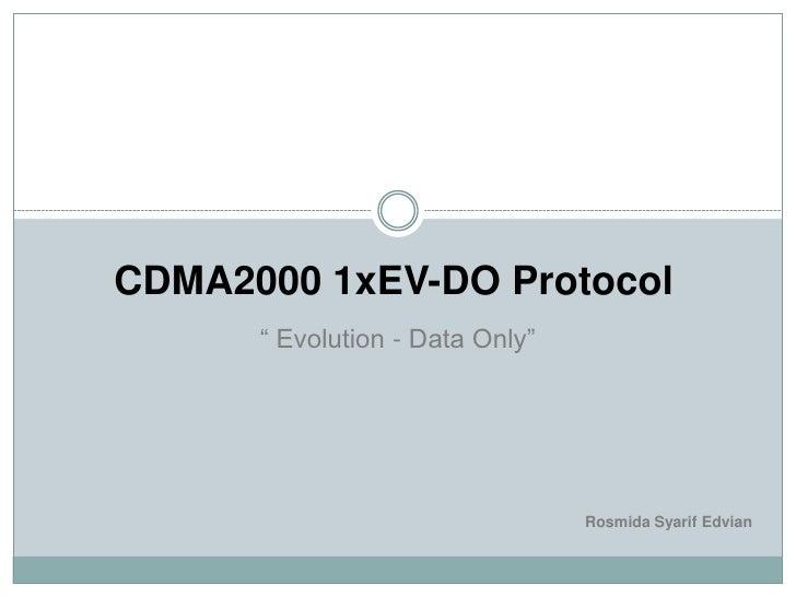 "CDMA2000 1xEV-DO Protocol      "" Evolution - Data Only""                                 Rosmida Syarif Edvian"