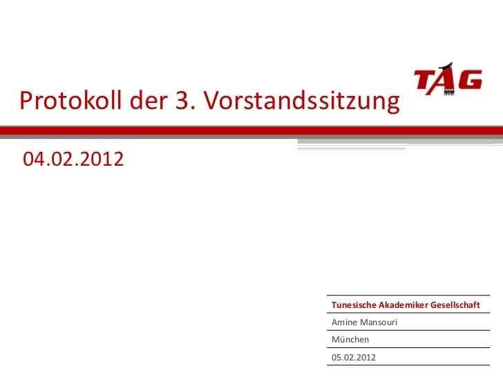 Protokoll der 3. Vorstandssitzung 04.02.2012 Tunesische Akademiker Gesellschaft Amine Mansouri München 05.02.2012
